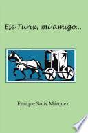 Ese Turix, mi amigo...