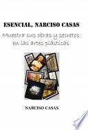 ESENCIAL, Narciso Casas - Muestra sus obras y secretos en las artes plásticas (Edición Color)