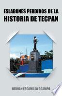 ESLABONES PERDIDOS DE LA HISTORIA DE TECPAN