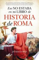 Eso no estaba en mi libro de historia de Roma / That was not in my History of Roma Book