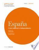 España. Crisis imperial e independencia. Tomo I (1808-1830)