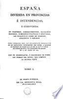 ESPAÑA DIVIDIDA EN PROVINCIAS É INTENDENCIAS, Y SUBDIVIDIDA EN PARTIDOS, CORREGIMIENTOS, ALCALDÍAS MAYORES, GOBIERNOS POLÍTICOS Y MILITARES, ASI REALENGOS COMO DE ÓRDENES, ABADENGO Y SEÑORIO