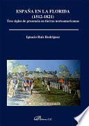 España en la Florida (1512-1821). Tres siglos de presencia en tierras norteamericanas