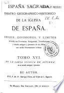 España sagrada. Theatro geográphico-histórico de la Iglesia de España ...