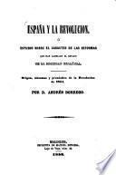 España y la revolucion, ó estudio sobre el caracter de las reformas que han cambiado et estado de la sociedad española