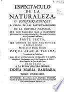Espectáculo de la naturaleza o Conversaciones a cerca de las particularidades de la historia natural ...