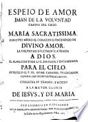 Espejo de amor, imán de la voluntad, camino del Cielo, Maria Sacratísima, por cuyo medio el corazón es encendido en divino amor la voluntad, dulcemente atraida a Dios...
