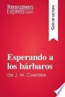 Esperando a los bárbaros de J. M. Coetzee (Guía de lectura)