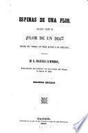 Espinas de una flor; 2da parte de; Flor de un dia! ! Drama en verso, en 3 actos y un epilogo original. 2. ed