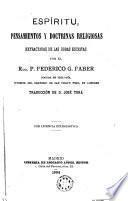Espíritu, pensamientos y doctrinas religiosas extractadas de las obras escritas por el Rdo. P. Federico G. Faber