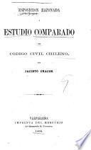 Esposición razonada y estudio comparado del código civil chileno