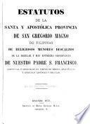 Estatutos de la Santa y apostólica Provincia de San Gregorio Magno de Filipinas de religiosos menores descalzos de la regular y mas estrecha observancia de nuestro padre S. Francisco