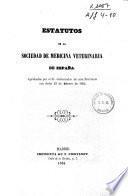 Estatutos de la Sociedad de Medicina Veterinaria de España aprobados por el Sr. Gobernador de esta provincia con fecha 23 de febrero de 1854