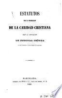 Estatutos para la Congregacion de la Caridad Cristiana bajo la advocacion de Nuestra Señora en su Purísima é Inmaculada Concepcion