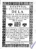Estatutos, y ordenaciones de la Santa Provincia de San Gregorio de Religiosos Descalzos de la regular, y mas estrecha observancia de N.S.P.S. Francisco de Philipinas