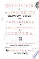 Estatutos y privilegios apostolicos y reales de la Universidad y Estudio General de Cervera