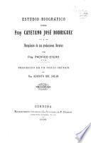 Estudio biográfico sobre fray Cayetano José Rodriguez y recopilacion de sus producciones literarias