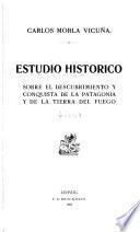 Estudio historico sobre el descubrimiento y conquista de la Patagonia y de la Tierra del Fuego