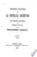 Estudio político de la República Argentina y un cuadro histórico del gobierno municipal en los pueblos romanos y germánicos