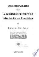 Estudio químico-farmacéutico de los Medicamentos últimamente introducidos en Terapéutica