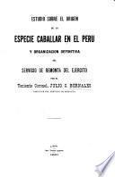 Estudio sobre el origen de la especie caballar en el Perú y organización definitiva del Servicio de remonta del Ejercito