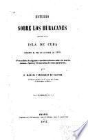 Estudio sobre los huracanes ocurridos en la isla de Cuba durante el mes de octubre de 1870. Precedido de algunas consideraciones sobre la teoría, causas, época y frecuencia de estos meteoros