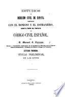 Estudios de derecho civil de España, comparado con el romano y el estranjero, segun el órden del proyecto de código civil español, etc. tom. 1