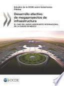 Estudios de la OCDE sobre Gobernanza Pública Desarrollo efectivo de megaproyectos de infraestructura El caso del Nuevo Aeropuerto Internacional de la Ciudad de México