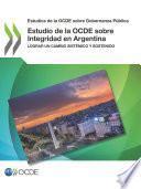 Estudios de la OCDE sobre Gobernanza Pública Estudio de la OCDE sobre Integridad en Argentina Lograr un cambio sistémico y sostenido
