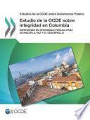 Estudios de la OCDE sobre Gobernanza Pública Estudio de la OCDE sobre integridad en Colombia Invirtiendo en integridad pública para afianzar la paz y el desarrollo
