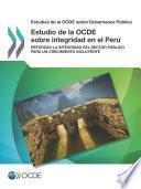 Estudios de la OCDE sobre Gobernanza Pública Estudio de la OCDE sobre integridad en el Perú Reforzar la integridad del sector público para un crecimiento incluyente