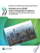 Estudios de la OCDE sobre Gobernanza Pública Estudio de la OCDE sobre integridad en México Adoptando una postura más firme contra la corrupción