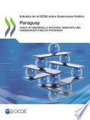 Estudios de la OCDE sobre Gobernanza Pública: Paraguay Hacia un desarrollo nacional mediante una gobernanza pública integrada
