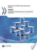 Estudios de la OCDE sobre Gobernanza Pública: Perú Gobernanza integrada para un crecimiento inclusivo