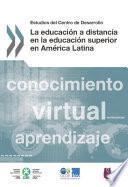 Estudios del Centro de Desarrollo La educación a distancia en la educación superior en América Latina