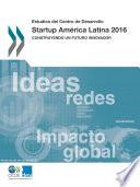 Estudios del Centro de Desarrollo Startup América Latina 2016 Construyendo un futuro innovador