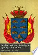 Estudios historicos, climatologicos y patalogicos de las Islas Canarias--