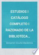 Estudios i catálogo completo i razonado de la Biblioteca Americana