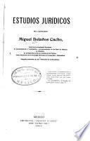Estudios juridicos del licenciado Miguel Bolaños Cacho