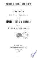 Estudios relativos al establecimiento de un puerto militar y comercial en el lago de Vichuquén