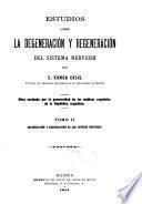 Estudios sobre la degeneración y regeneración del sistema nerviosa