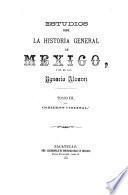 Estudios sobre la historia general de Mexico: Gobierno virreinal