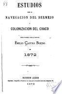 Estudios sobre la navegacion del Bermejo y colonizacion del Chaco