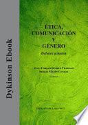 Ética, Comunicación y Género. Debates actuales