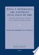 Ética y Sistemática Del Contrato en el Siglo de Oro