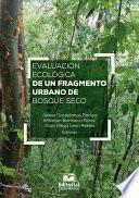 Evaluación Ecológica de un Fragmento Urbano de Bosque Seco