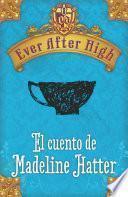 Ever After High. El cuento de Madeleine Hatter
