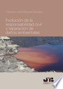 Evolución de la responsabilidad civil y reparación de daños ambientales