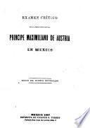 Examen critico de la administracion del principe Maximiliano de Austria en Mexico
