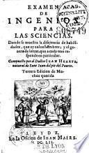 Examen de ingenios para las sciencias, donde se muestra la differencia de habilidades que ay en los hombres, y el genero de letras que à cada uno responde en particular... por el doctor Juan Huarte,...